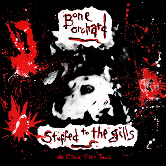 Bone Orchard Stuffed To The Gills CD+DVD cover